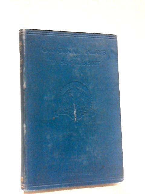 Original Plays: First Series by W. S Gilbert