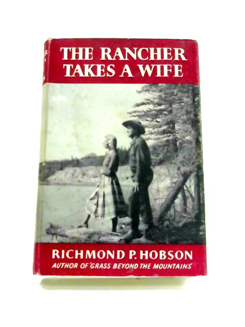 The Rancher Takes a Wife By Richmond Pearson Hobson