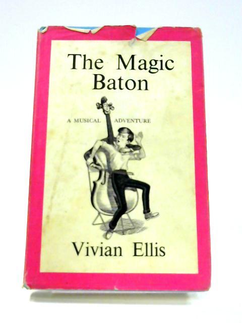The Magic Baton: A Musical Adventure by Vivian Ellis