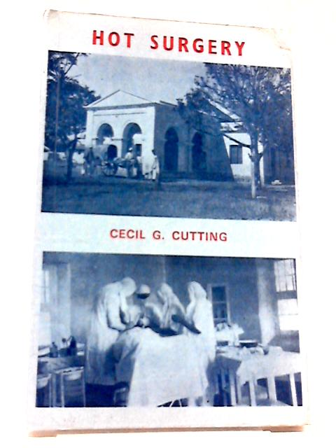Hot Surgery by Cecil G Cutting
