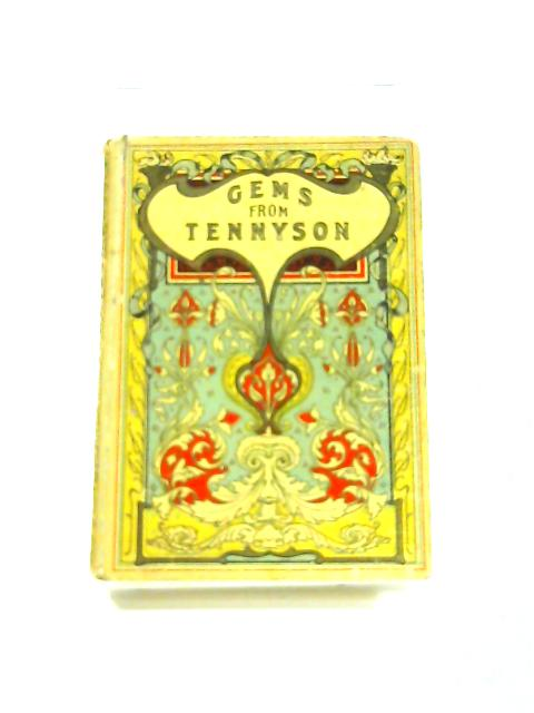 Gems From Tennyson by Alfred Lord Tennyson