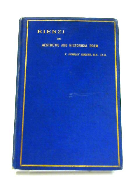 Rienzi: An Aesthetic and Historical Poem by T. Stanley Rogers