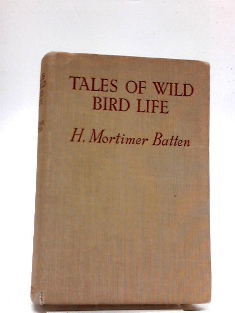 Tales of Wild Bird Life By Harry Mortimer Batten