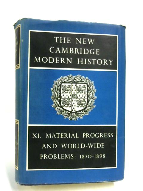 The New Cambridge Modern History Volume XI: Material Progress and World Wide Problems 1870 - 1898 By Ed by F H Hinsley