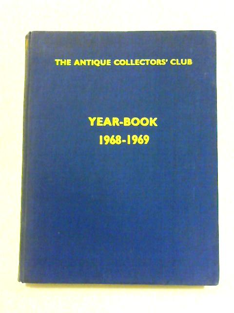 The Antique Collector's Club Year Book 1968-1969: Vol. III by Anon
