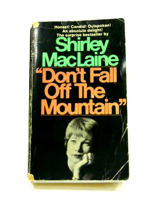 Don't Fall Off the Mountain By Shirley Maclaine
