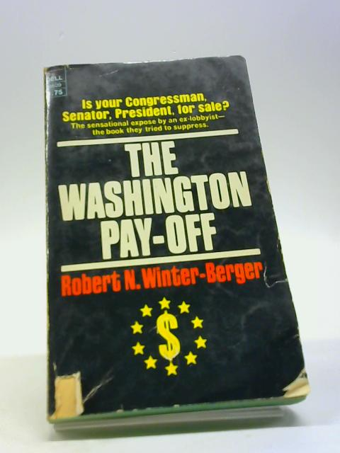 The Washington Pay-Off; an Insider's View of Corruption in Government by Winter-Berger, Robert
