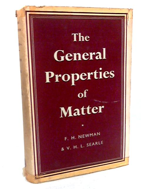 General Properties of Matter By F. H Newman & V.H Searle