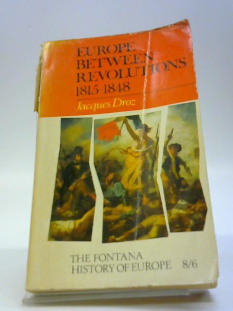 Europe between revolutions 1815-1848 (Fontana history of Europe) by Droz, Jacques