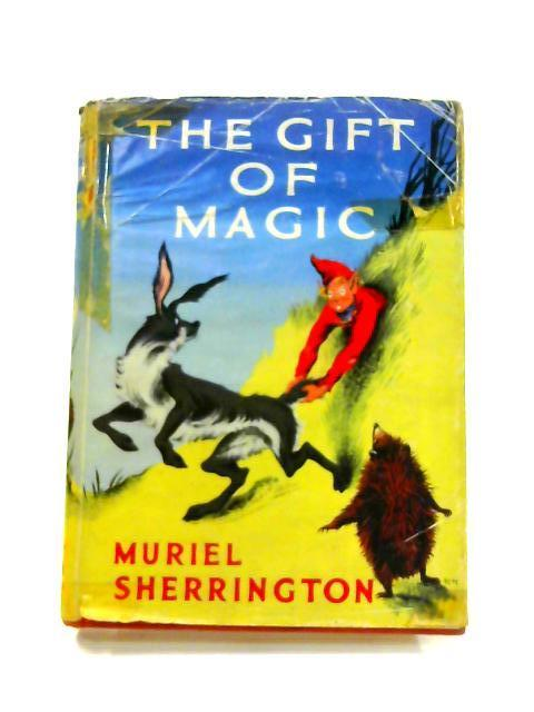 The Gift of Magic by Muriel Sherrington