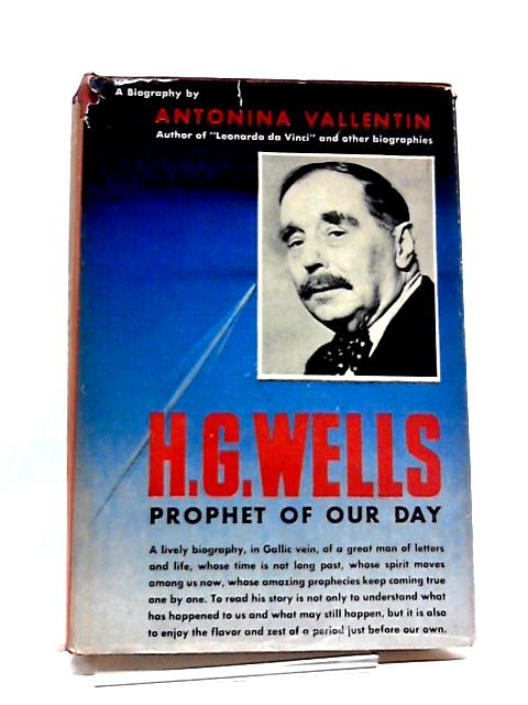 H. G. Wells Prophet Of Our Day by Antonina Vallentin