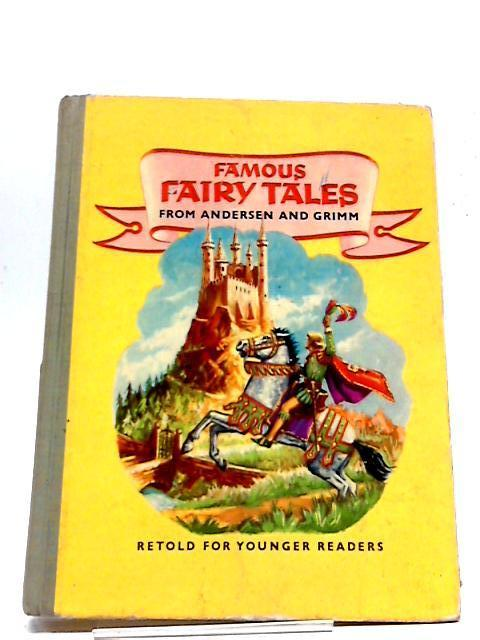 Famous Fairy Tales From Andersen Hans Grimm Retold For Younger Readers by Hans Christian Andersen