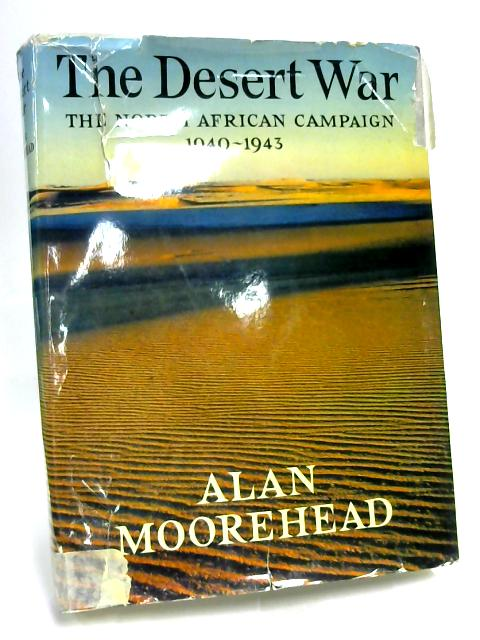 The Desert War The North Africa Campaign 1940-1943 by Moorehead
