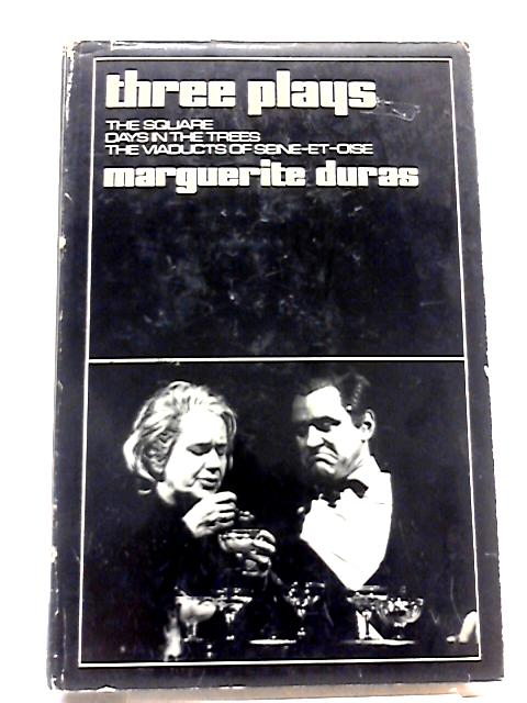 Three Plays - The Square, Days in The Trees, The Viaducts of Seine-et-oise by M Duras