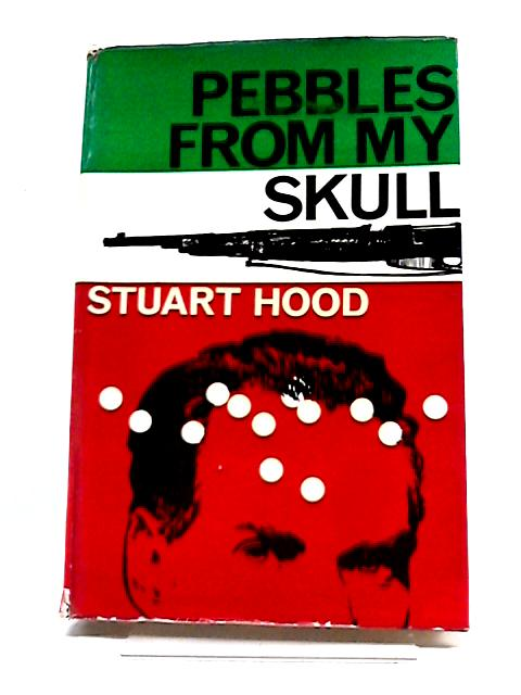 Pebbles From My Skull by Stuart Hood