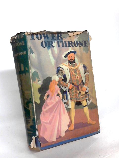 Tower or Throne? A Romance of Queen Elizabeth's Girlhood by Harriet T Comstock