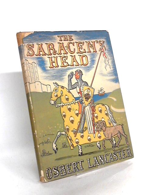 The Saracen's Head or The Reluctant Crusader by Osbert Lancaster