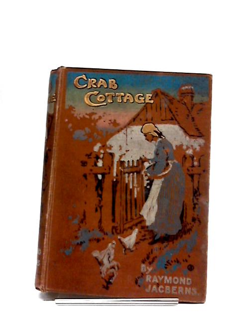 Crab Cottage; A Girl's Story by Raymond Jacberns