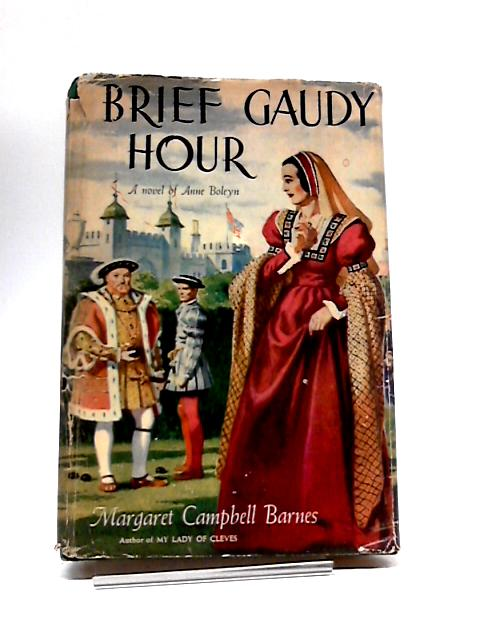 Brief Gaudy Hour by Margaret Campbell Barnes