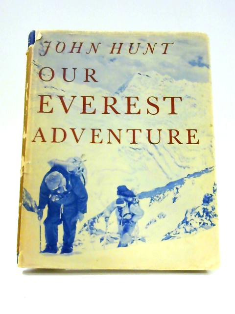 Our Everest Adventure: The Pictorial History from Kathmandu to the Summit by John Hunt