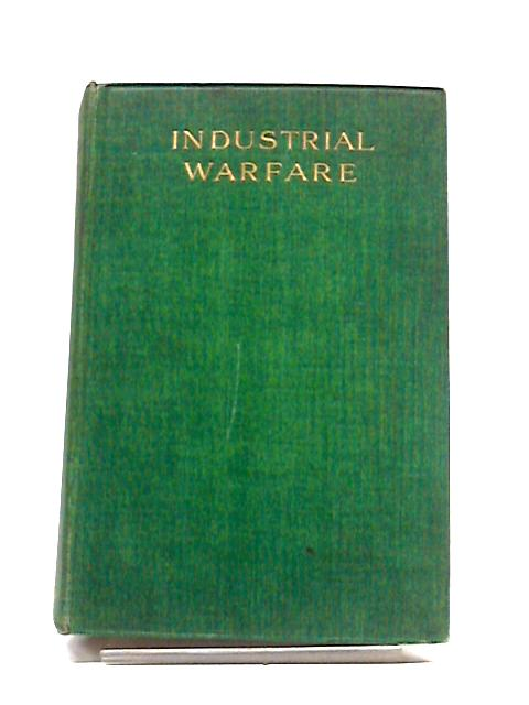 Industrial Warfare: the Aims and Claims of Capital and Labour by Charles Watney, James A Little