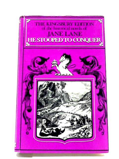 He Stooped To Conquer (Kingsbury Editions) By Jane Lane