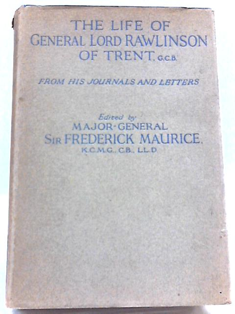 The Life of General Lord Rawlinson of Trent ... from His Journals and Letters by Sir Frederick Maurice