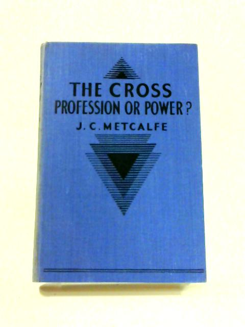 The Cross Profession or Power by J. C. Metcalfe