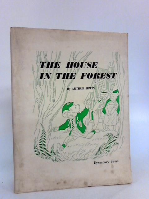 The House in the Forest by Irwin, Arthur