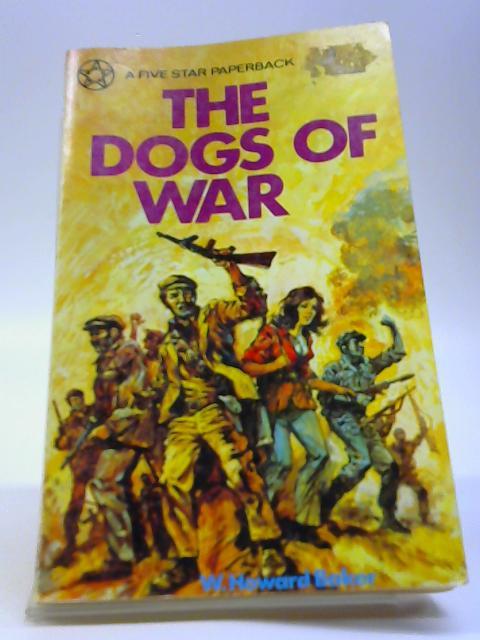 The Dogs Of War. by Baker, W. Howard.