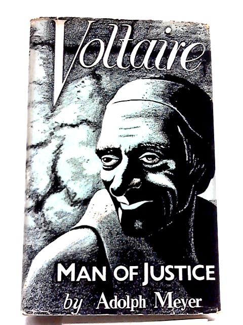 Voltaire: Man of justice by Adolph Meyer