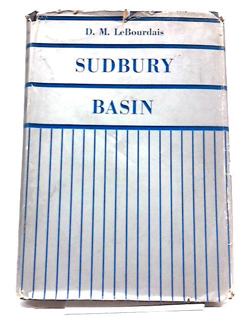 Sudbury Basin: The Story of Nickel by D. M LeBourdais