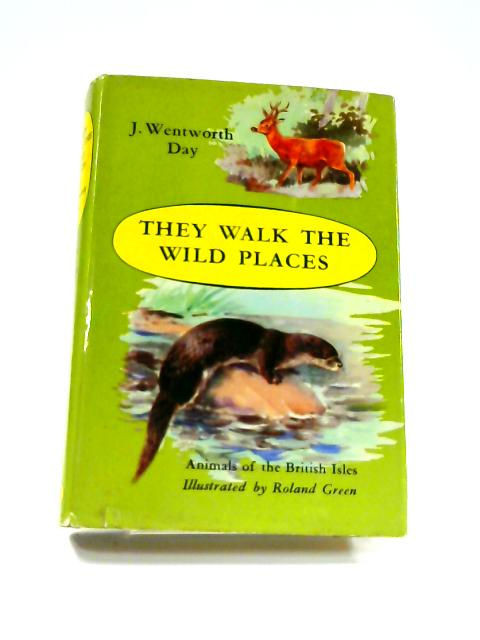 They walk the wild places by Day, James Wentworth