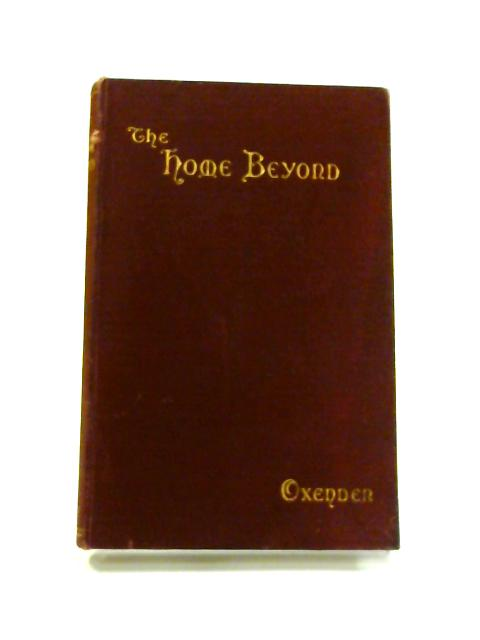 The Home Beyond: or A Happy Old Age by Ashton Oxenden