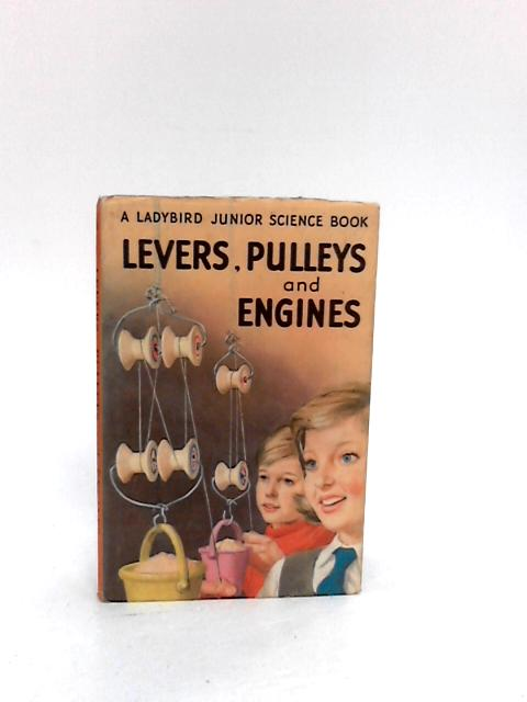 Levers, Pulleys and Engines (Junior Science) by Newing, F.E.