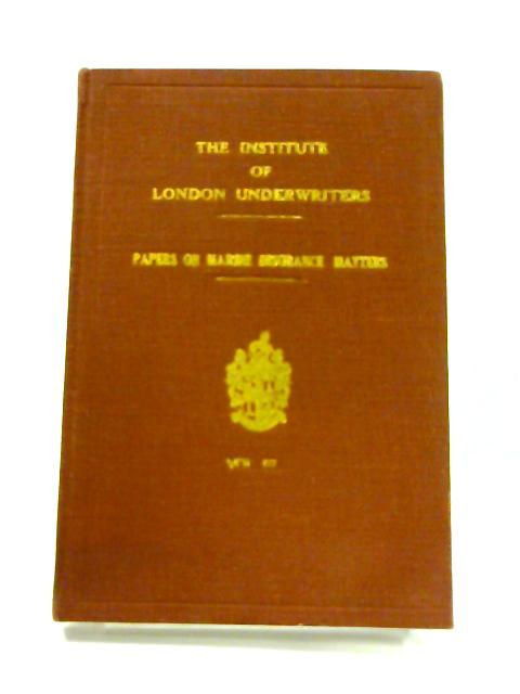 The Institute of London Underwriters Papers on Marine Insurance Matters: Vol III By Anon