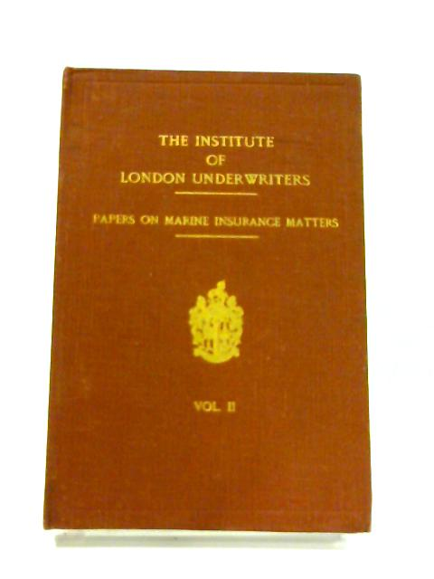 The Institute of London Underwriters Papers on Marine Insurance Matters: Vol II by Anon