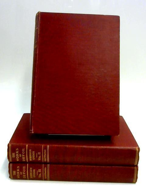 The Works of Defoe Robinson Crusoe Volumes I-III by D. Defoe