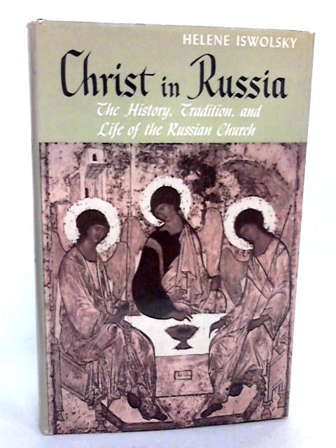 Christ in Russia: The history and life of the Russian Church by Iswolsky, Helene