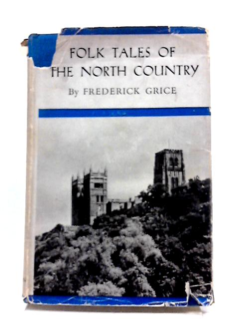 Folk Tales of the North Country : Drawn from Northumberland and Durham (The Teaching of English Series) by F. Grice B. A.