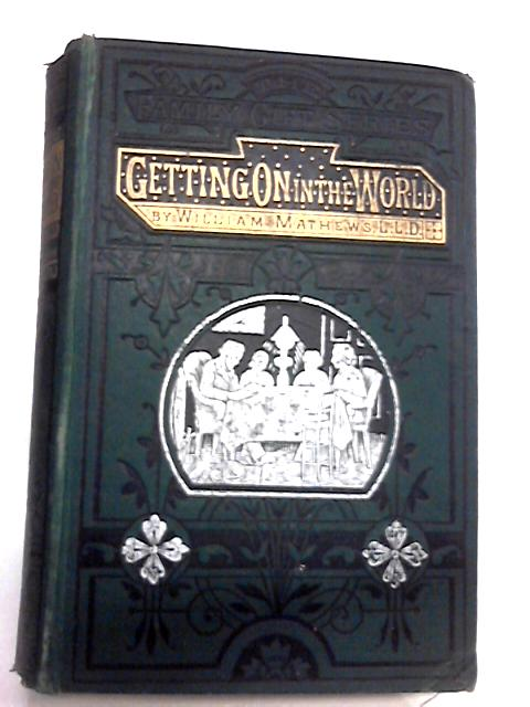Getting On in the World or Hints On Success in Life by William Mathews