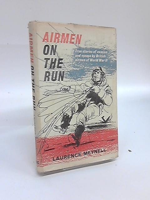 Airmen on the Run: True Stories of Evasion and Escape by Laurence Meynell
