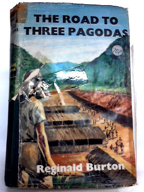 The Road to Three Pagodas by Reginald Burton