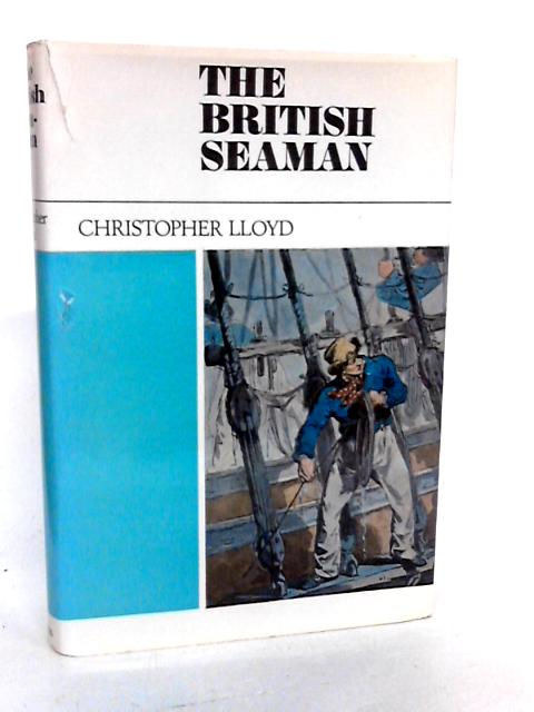 The British Seaman 1200-1860: A Social Survey by Lloyd, Christopher