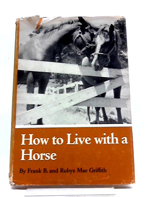 How To Live With A Horse by Frank B Griffith
