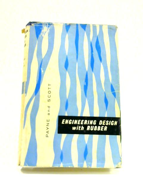 Engineering Design with Rubber by Payne and Scott