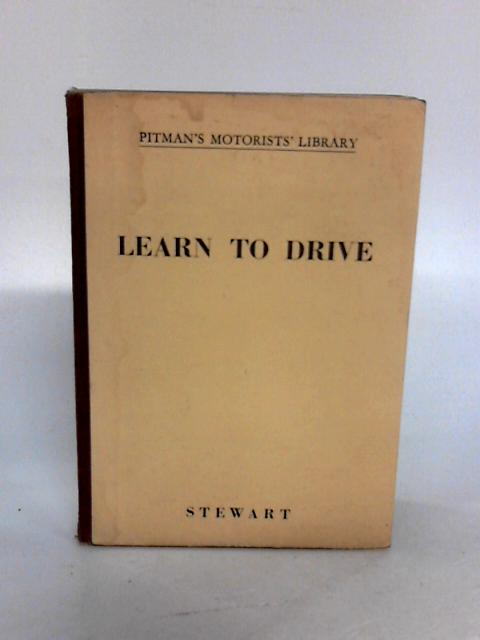 Learn to drive: A complete course of instruction in the art of driving (Pitman's Motorists' library series) by Stewart, Oliver