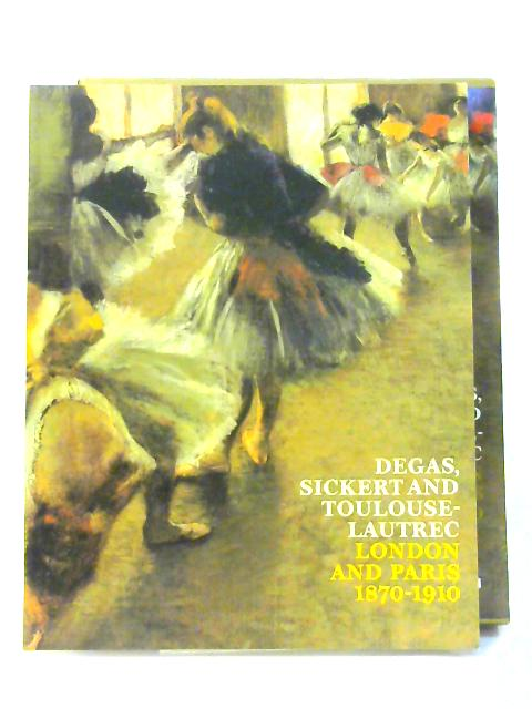 Degas, Sickert andLautrec: London and Paris 1870-1910 by Anna Greuzner Robins