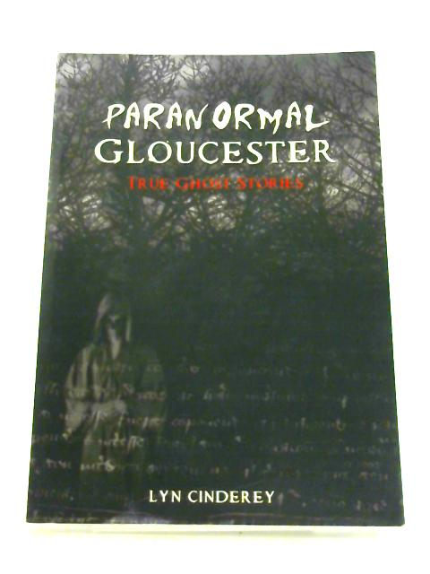 Paranormal Gloucester: True Ghost Stories by Lyn Cinderey