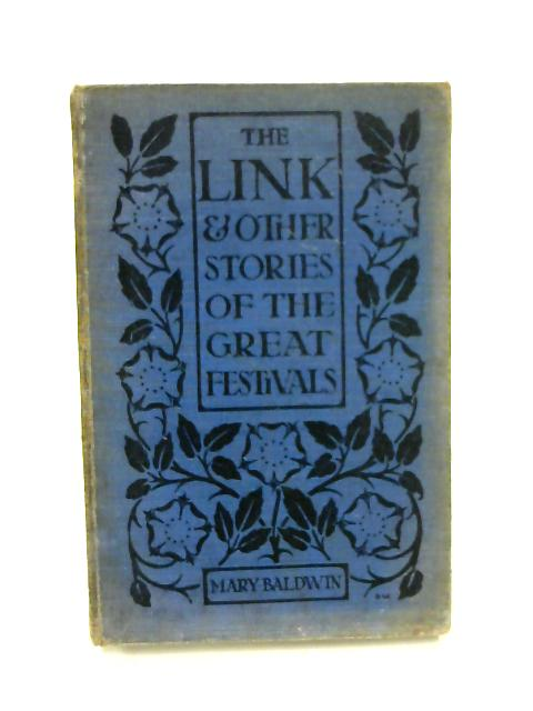 The Link, & Other Stories of the Great Festivals by M Baldwin